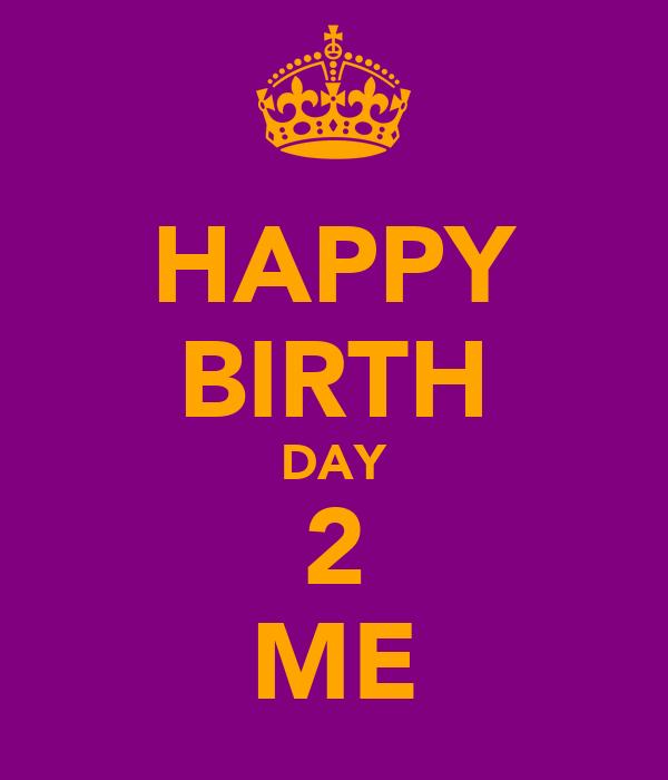 HAPPY BIRTH DAY 2 ME