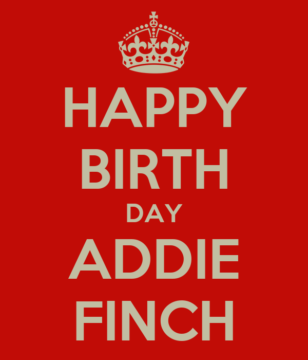 HAPPY BIRTH DAY ADDIE FINCH