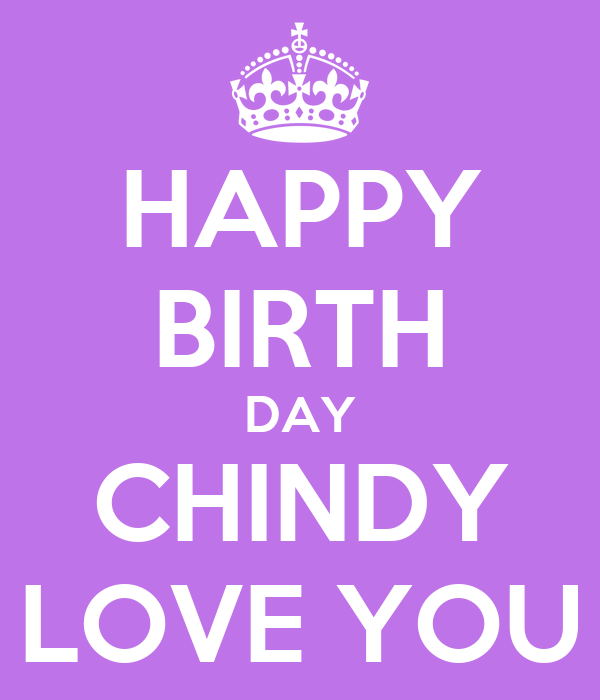 HAPPY BIRTH DAY CHINDY LOVE YOU