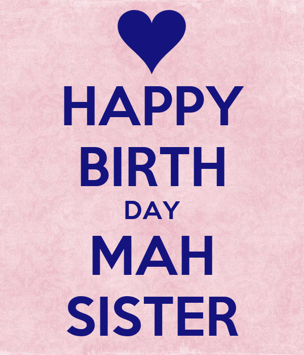 HAPPY BIRTH DAY MAH SISTER