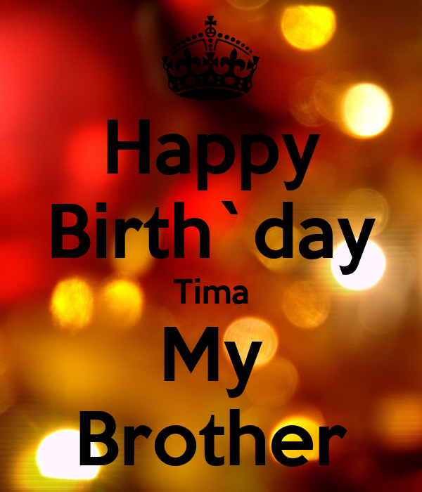 Happy Birth`day Tima My Brother