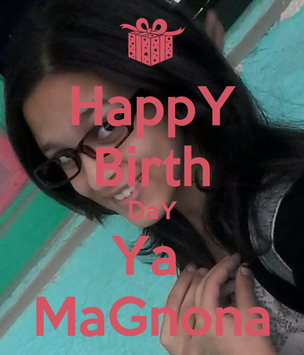 HappY Birth DaY Ya  MaGnona