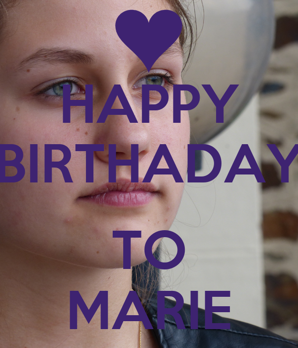 HAPPY BIRTHADAY  TO MARIE