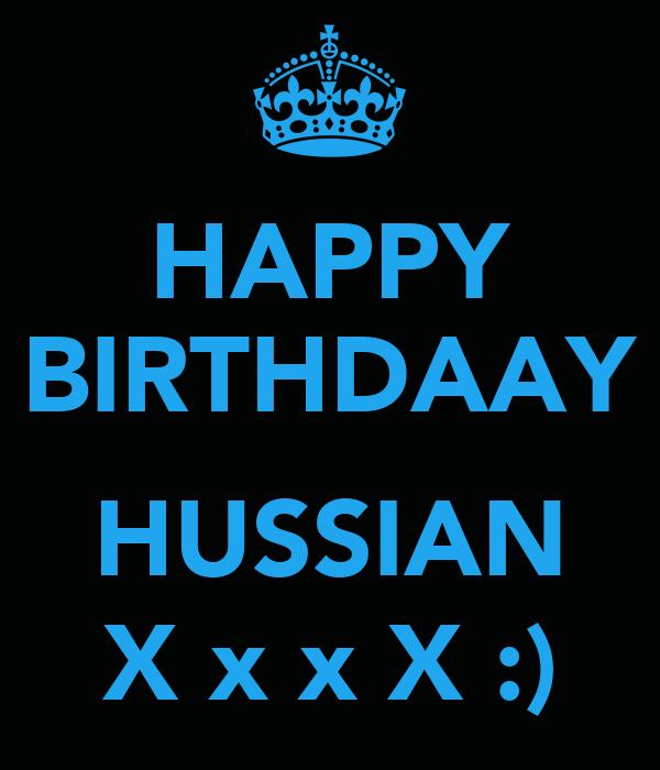 HAPPY BIRTHDAAY  HUSSIAN X x x X :)