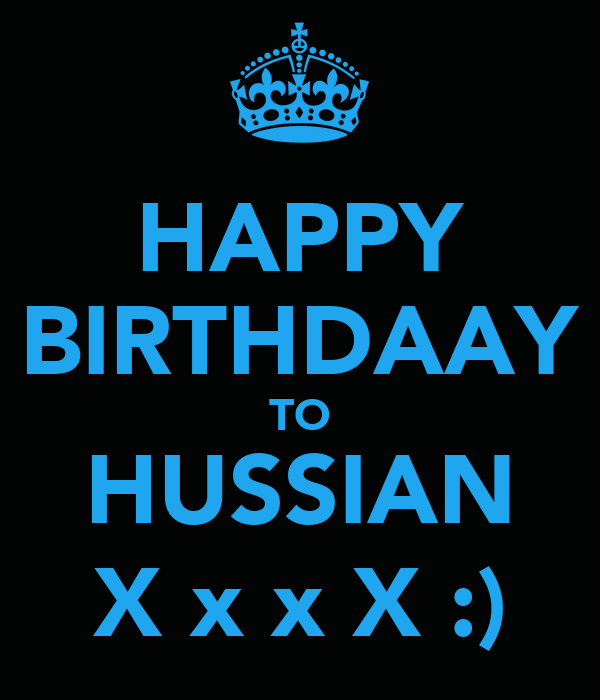 HAPPY BIRTHDAAY TO HUSSIAN X x x X :)