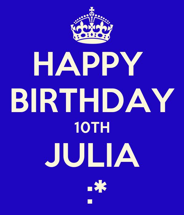 HAPPY  BIRTHDAY 10TH JULIA  :*
