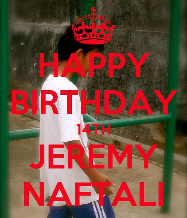 HAPPY BIRTHDAY 14TH JEREMY NAFTALI