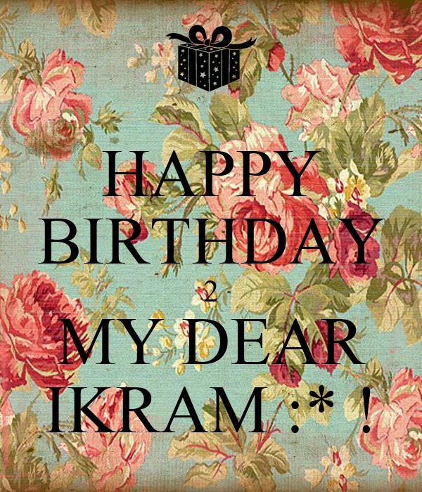 HAPPY BIRTHDAY 2 MY DEAR IKRAM :* !
