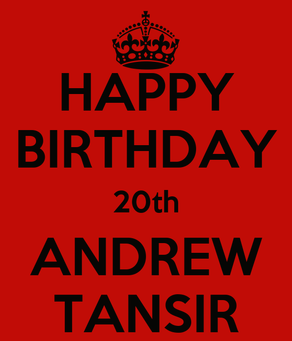 HAPPY BIRTHDAY 20th ANDREW TANSIR