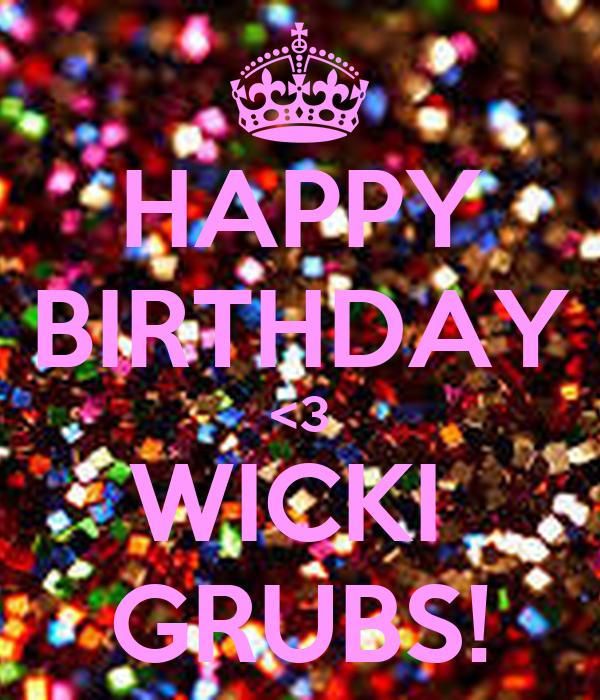 HAPPY BIRTHDAY <3 WICKI  GRUBS!
