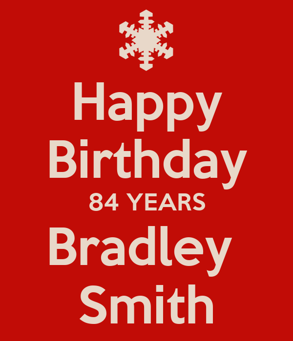 Happy Birthday 84 YEARS Bradley  Smith