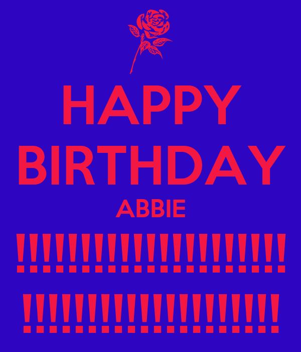 HAPPY BIRTHDAY ABBIE !!!!!!!!!!!!!!!!!!!!! !!!!!!!!!!!!!!!!!!!!