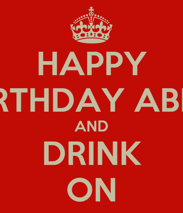 HAPPY BIRTHDAY ABBY AND DRINK ON