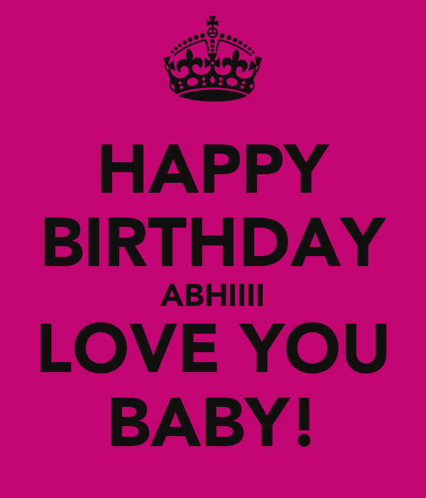 HAPPY BIRTHDAY ABHIIII LOVE YOU BABY!