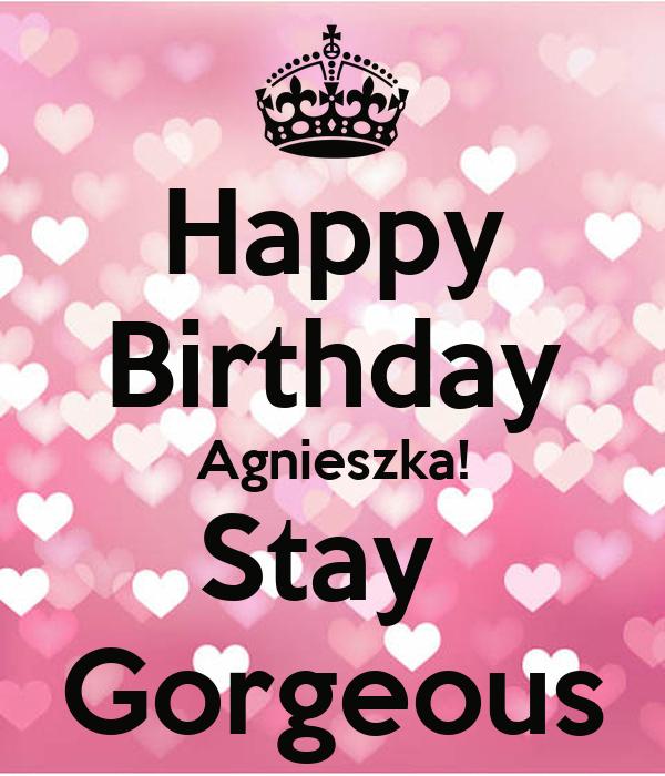Happy Birthday Agnieszka! Stay  Gorgeous