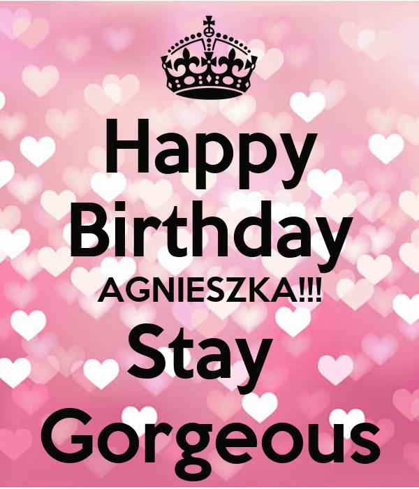 Happy Birthday AGNIESZKA!!! Stay  Gorgeous