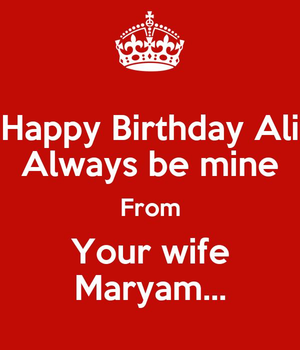 Happy Birthday Ali Always be mine From Your wife Maryam...