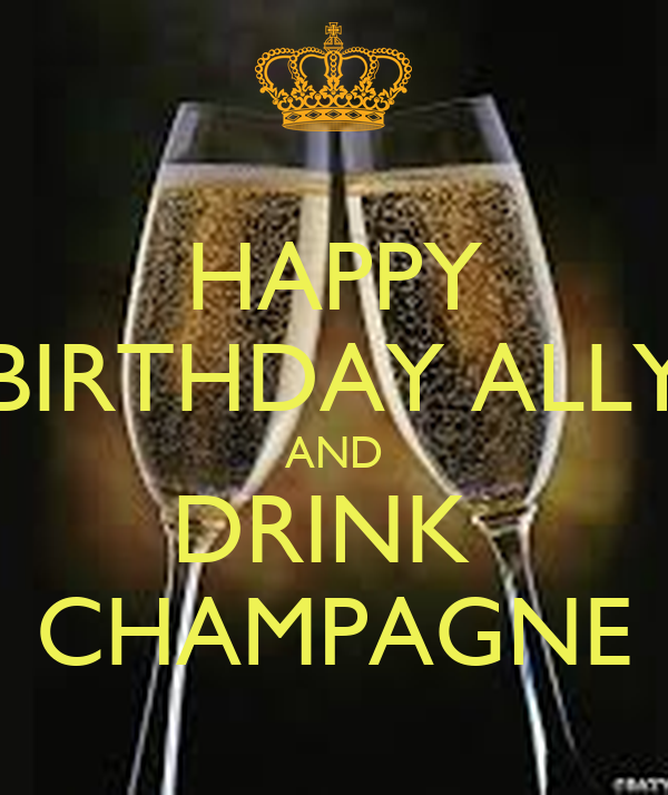 HAPPY BIRTHDAY ALLY AND DRINK CHAMPAGNE Poster