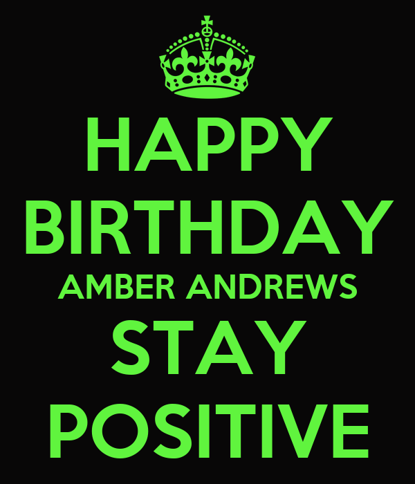 HAPPY BIRTHDAY AMBER ANDREWS STAY POSITIVE