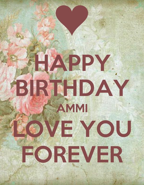 HAPPY BIRTHDAY AMMI LOVE YOU FOREVER