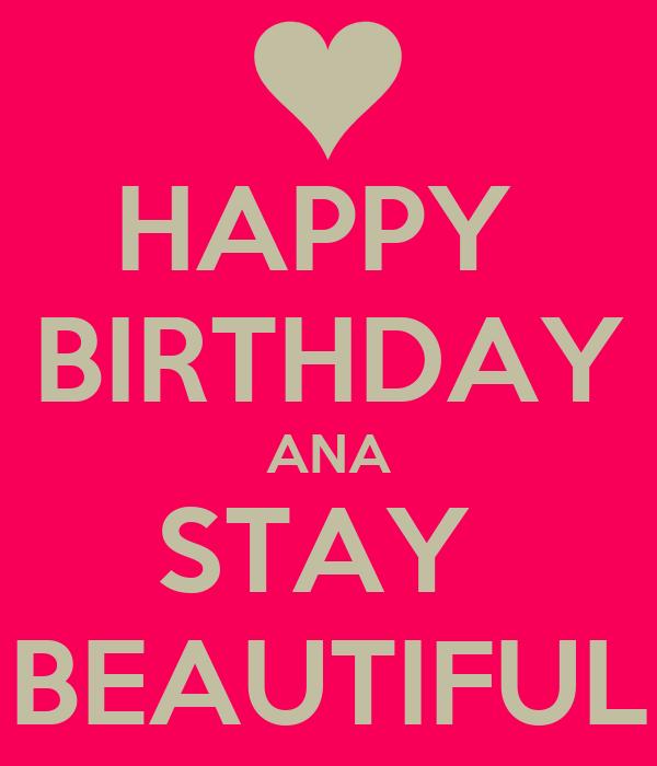 HAPPY  BIRTHDAY ANA STAY  BEAUTIFUL