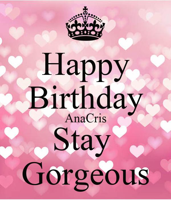 Happy Birthday AnaCris Stay  Gorgeous
