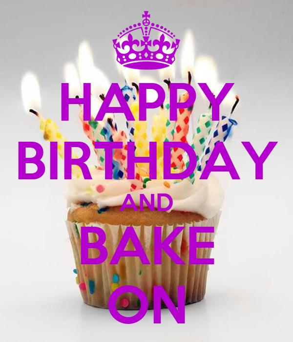 HAPPY BIRTHDAY AND BAKE ON