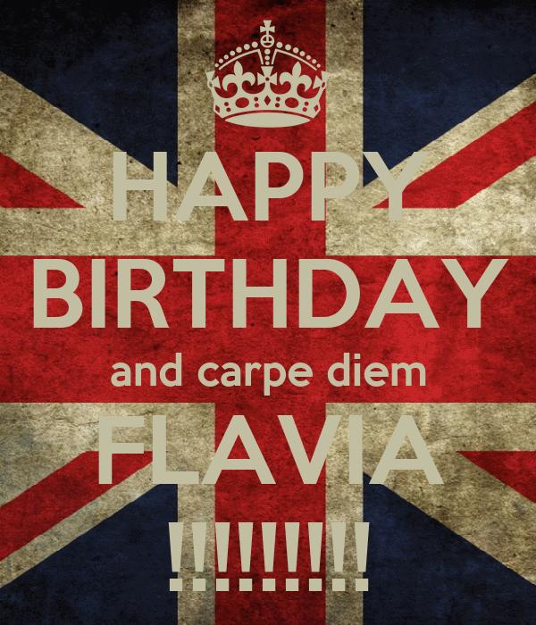 HAPPY BIRTHDAY and carpe diem FLAVIA !!!!!!!!!