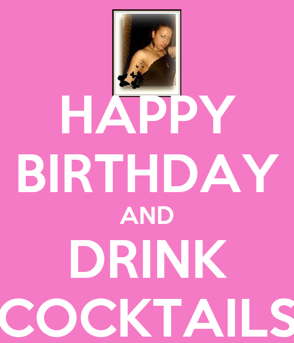 HAPPY BIRTHDAY AND DRINK COCKTAILS