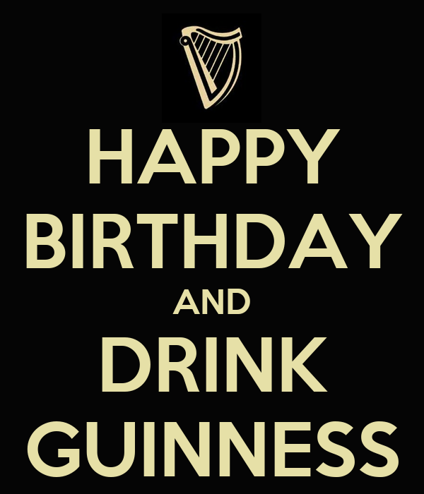 HAPPY BIRTHDAY AND DRINK GUINNESS