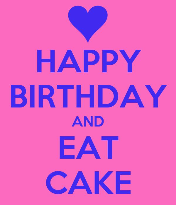 HAPPY BIRTHDAY AND EAT CAKE