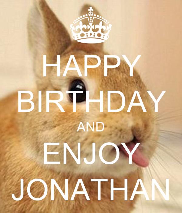 HAPPY BIRTHDAY AND ENJOY JONATHAN