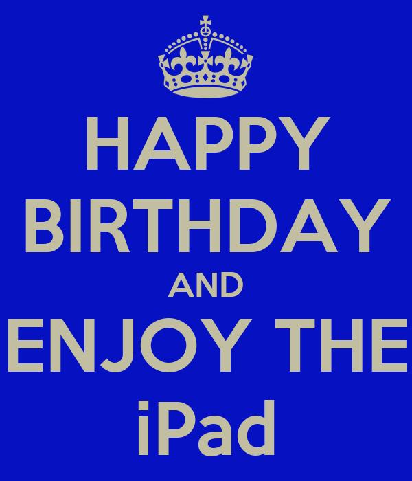 HAPPY BIRTHDAY AND ENJOY THE iPad