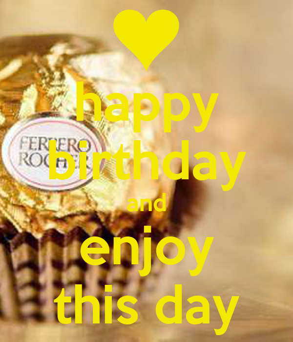 happy birthday and enjoy this day
