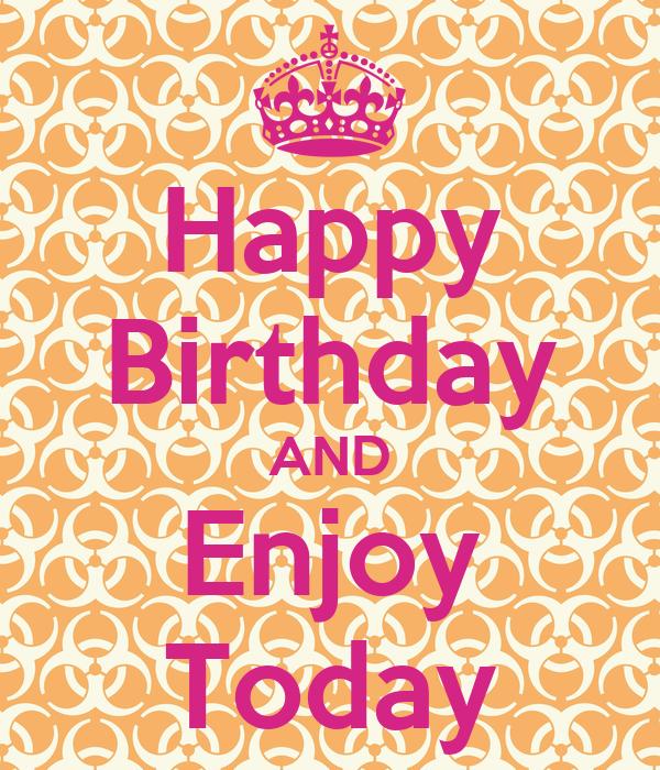 Happy Birthday AND Enjoy Today