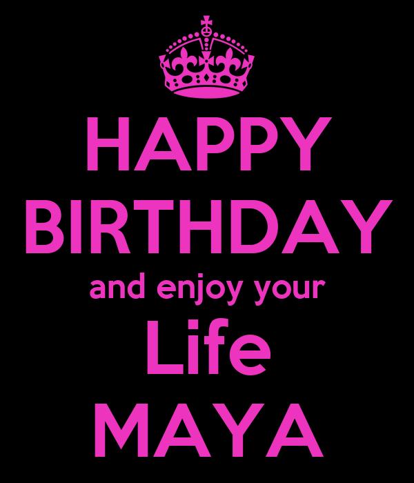 HAPPY BIRTHDAY and enjoy your Life MAYA