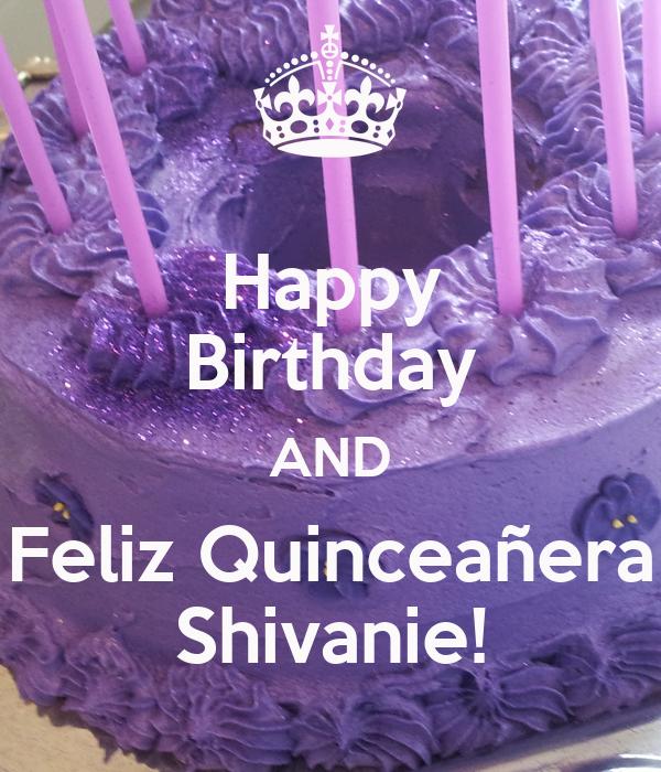 Happy Birthday AND Feliz Quinceañera Shivanie!
