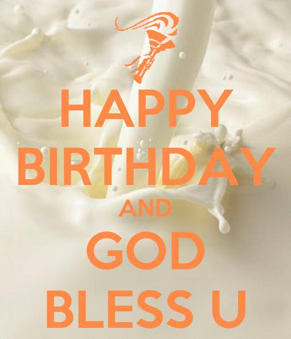 HAPPY BIRTHDAY AND GOD BLESS U