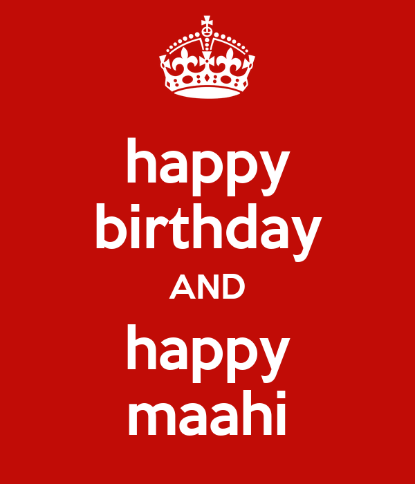 happy birthday AND happy maahi
