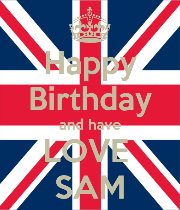 Happy Birthday and have LOVE  SAM