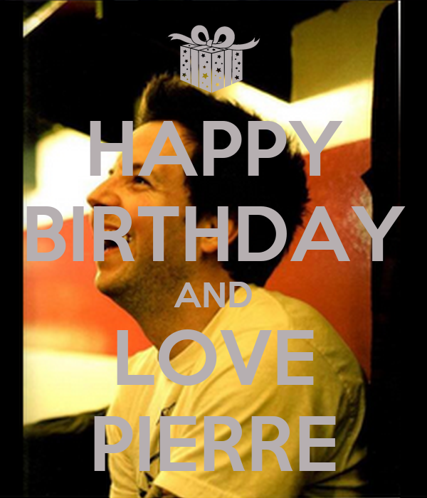 HAPPY BIRTHDAY AND LOVE PIERRE