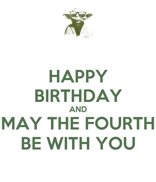 HAPPY BIRTHDAY AND MAY THE FOURTH BE WITH YOU Poster