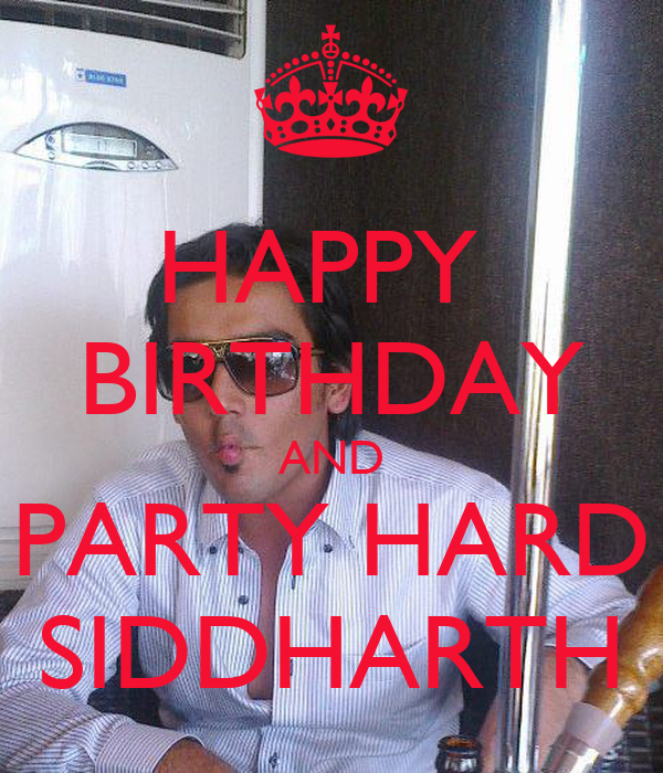 HAPPY  BIRTHDAY AND PARTY HARD SIDDHARTH