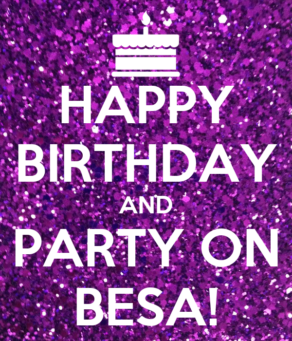 HAPPY BIRTHDAY AND PARTY ON BESA!