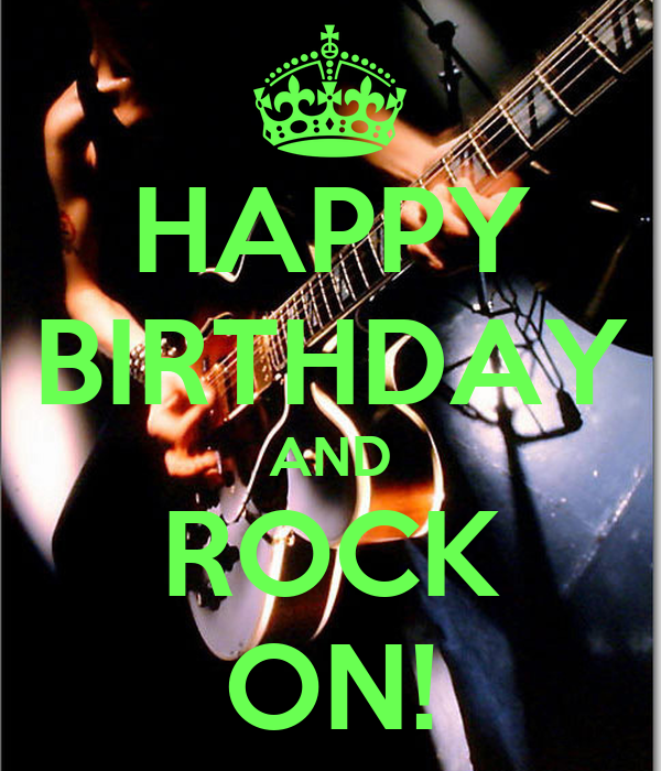HAPPY BIRTHDAY AND ROCK ON!