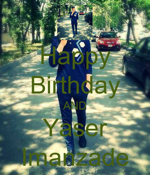 Happy Birthday AND Yaser Imanzade
