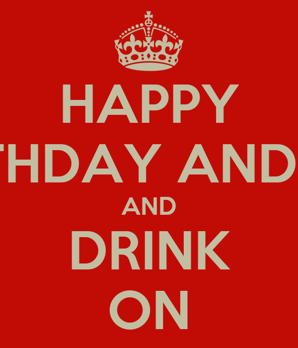 HAPPY BIRTHDAY ANDREA AND DRINK ON