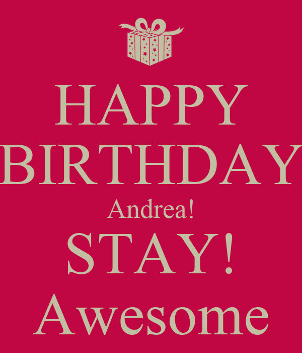 HAPPY BIRTHDAY Andrea! STAY! Awesome