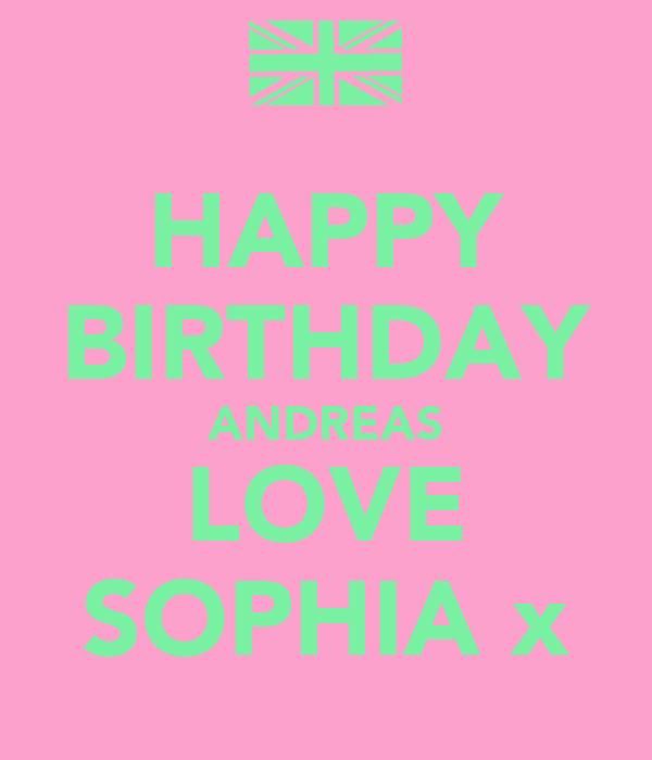 HAPPY BIRTHDAY ANDREAS LOVE SOPHIA x