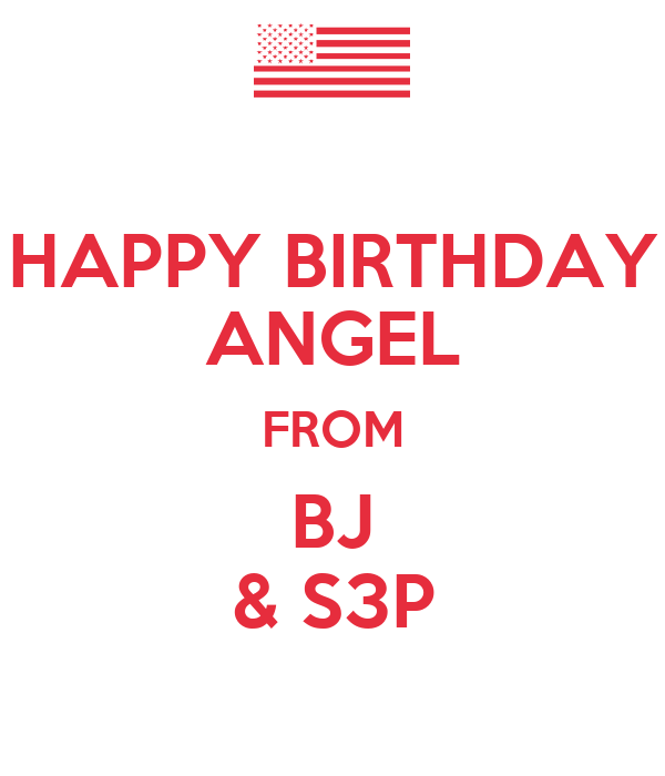 HAPPY BIRTHDAY ANGEL FROM BJ & S3P